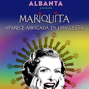 MARIQUITA APARECE AHOGADA EN UNA CESTA - TEATRO ALBANTA @ TEATRO MUÑOZ SECA -