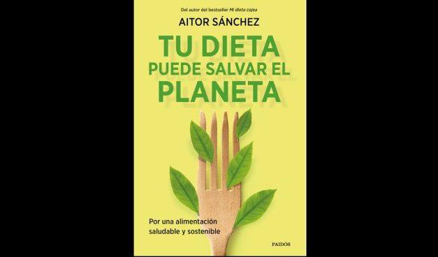 TU DIETA PUEDE SALVAR EL PLANETA, de Aitor Sánchez